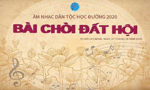"""CHƯƠNG TRÌNH """"ÂM NHẠC DÂN TỘC HỌC ĐƯỜNG"""" NĂM 2020 VỚI CHỦ ĐỀ """"BÀI CHÒI ĐẤT HỘI""""!"""